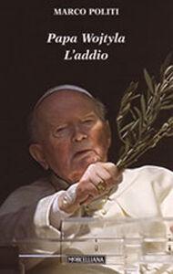 Foto Cover di Papa Wojtyla. L'addio, Libro di Marco Politi, edito da Morcelliana