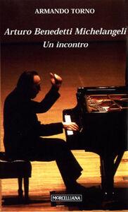 Libro Arturo Benedetti Michelangeli. Un incontro Armando Torno
