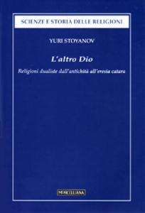 Libro L' altro Dio. Religioni dualistiche dall'antichità all'eresia catara Yuri Stoyanov