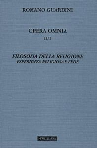 Opera omnia. Vol. 2\1: Filosofia della religione. Esperienza religiosa e fede.