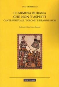 Libro I Carmina Burana che non t'aspetti. Canti spirituali, corone e drammi sacri Ugo Trombi