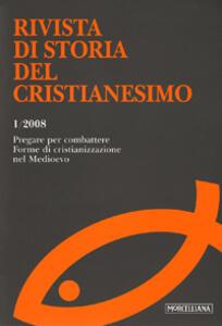 Rivista di storia del cristianesimo (2008). Vol. 1: Pregare per combattere. Forme di cristianizzazione nel Medioevo.