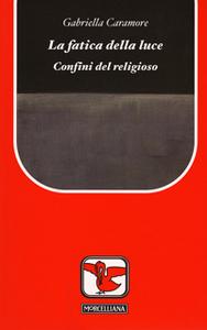 Libro La fatica della luce. Confini del religioso Gabriella Caramore