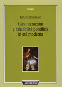 Libro Canonizzazioni e infallibità pontificia in età moderna Pierluigi Giovannucci