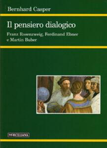 Foto Cover di Il pensiero dialogico. Franz Rosenzweig, Ferdinand Ebner e Martin Buber, Libro di Bernhard Casper, edito da Morcelliana