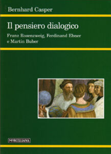 Libro Il pensiero dialogico. Franz Rosenzweig, Ferdinand Ebner e Martin Buber Bernhard Casper