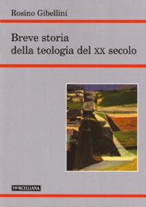 Libro Breve storia della teologia del XX secolo Rosino Gibellini