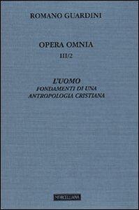 Foto Cover di Opera omnia. Vol. 3\2: L'uomo. Fondamenti di una antropologia cristiana., Libro di Romano Guardini, edito da Morcelliana