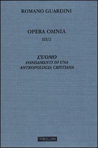 Libro Opera omnia. Vol. 3\2: L'uomo. Fondamenti di una antropologia cristiana. Romano Guardini