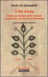 Foto Cover di Il filo d'erba. Verso una teologia della creatura a partire da una novella di Pirandello, Libro di Paolo De Benedetti, edito da Morcelliana