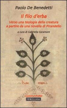 Il filo d'erba. Verso una teologia della creatura a partire da una novella di Pirandello - Paolo De Benedetti - copertina