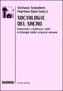 Libro Sociologie del sacro. Emozioni, credenze, miti e liturgie nelle scienze umane
