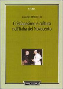 Foto Cover di Cristianesimo e cultura nell'Italia del Novecento, Libro di Massimo Marcocchi, edito da Morcelliana