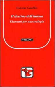 Foto Cover di Il destino dell'anima. Elementi per una teologia, Libro di Giacomo Canobbio, edito da Morcelliana