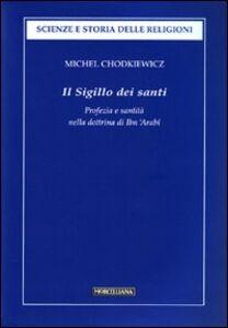 Libro Il sigillo dei santi. Profezia e santità nella dottrina di Ibn 'Arabî Michel Chodkiewicz