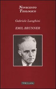 Foto Cover di Emil Brunner, Libro di Gabriele Lunghini, edito da Morcelliana