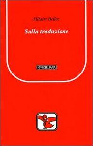 Foto Cover di Sulla traduzione, Libro di Hilaire Belloc, edito da Morcelliana