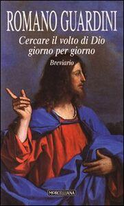 Libro Cercare il volto di Dio. Giorno per giorno. Breviario Romano Guardini