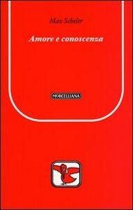 Foto Cover di Amore e conoscenza, Libro di Max Scheler, edito da Morcelliana