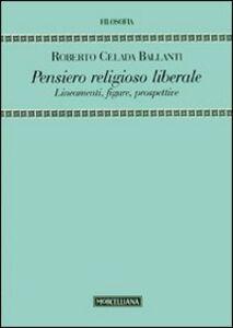 Foto Cover di Pensiero religioso liberale. Lineamenti, figure, prospettive, Libro di Roberto Celada Ballanti, edito da Morcelliana