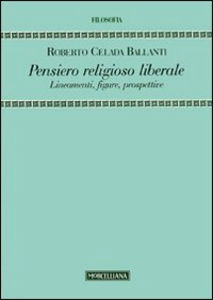 Libro Pensiero religioso liberale. Lineamenti, figure, prospettive Roberto Celada Ballanti