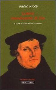 Libro Lutero mendicante di dio Paolo Ricca