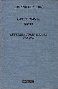 Libro Opera omnia. Vol. 26\1: Lettere a Josef Weiger. 1908-1962. Romano Guardini