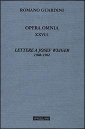 Opera omnia. Vol. 26/1: Lettere a Josef Weiger. 1908-1962.