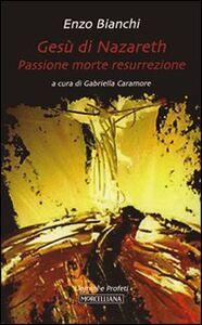 Libro Gesù di Nazareth. Passione morte resurrezione Enzo Bianchi