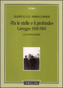 Libro Tra le stelle e il profondo. Carteggio (1938-1942) Giuseppe De Luca , Romana Guarnieri