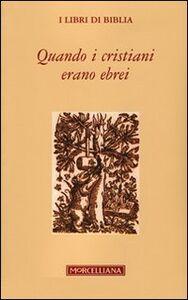 Libro Quando i cristiani erano ebrei