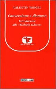 Foto Cover di Conversione e distacco. Introduzione alla teologia tedesca, Libro di Valentin Weigel, edito da Morcelliana