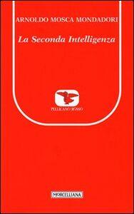 Foto Cover di La seconda intelligenza, Libro di Arnoldo Mosca Mondadori, edito da Morcelliana