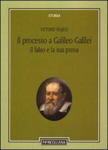Foto Cover di Il processo a Galileo Galilei: il falso e la sua prova, Libro di Vittorio Frajese, edito da Morcelliana