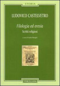 Libro Filologia ed eresia. Scritti religiosi Lodovico Castelvetro