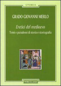 Libro Eretici del Medioevo. Temi e paradossi di storia e storiografia Grado Giovanni Merlo