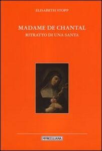 Foto Cover di Madame de Chantal. Ritratto di una santa, Libro di Elisabeth Stopp, edito da Morcelliana
