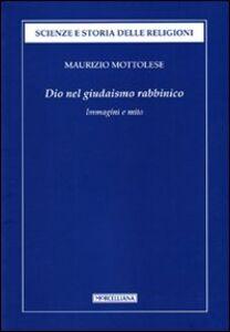 Foto Cover di Dio nel giudaismo rabbinico. Immagini e mito, Libro di Maurizio Mottolese, edito da Morcelliana