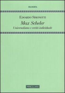 Foto Cover di Max Scheler. Universalismo e verità individuale, Libro di Edoardo Simonotti, edito da Morcelliana
