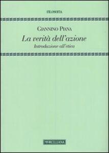 Foto Cover di La verità dell'azione. Introduzione all'etica, Libro di Giannino Piana, edito da Morcelliana