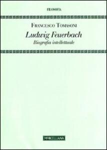 Ludwig Feuerbach. Biografia intellettuale