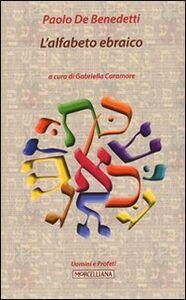 Foto Cover di L' alfabeto ebraico, Libro di Paolo De Benedetti, edito da Morcelliana