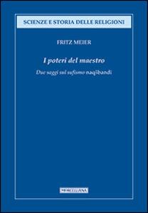 Foto Cover di I poteri del Maestro. Due saggi sul sufismo naqshbandi, Libro di Fritz Meier, edito da Morcelliana
