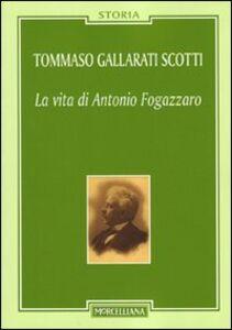 Foto Cover di La vita di Antonio Fogazzaro, Libro di Tommaso Gallarati Scotti, edito da Morcelliana