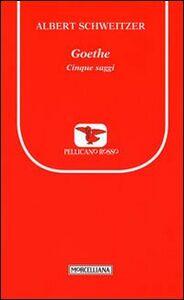 Foto Cover di Goethe. Cinque saggi, Libro di Albert Schweitzer, edito da Morcelliana