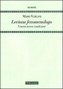 Libro Levinas fenomenologo. Umano senza condizioni Mario Vergani