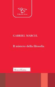 Foto Cover di Il mistero della filosofia, Libro di Gabriel Marcel, edito da Morcelliana