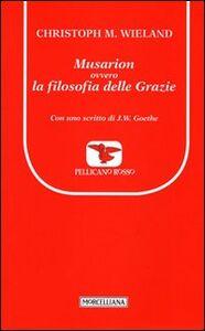 Libro Musarion, ovvero la filosofia delle grazie Christoph M. Wieland