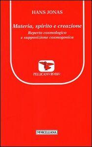 Foto Cover di Materia, spirito e creazione. Reperto cosmologico e supposizione cosmogonica, Libro di Hans Jonas, edito da Morcelliana