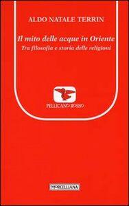 Foto Cover di Il mito delle acque in Oriente. Tra filosofia e storia delle religioni, Libro di Aldo N. Terrin, edito da Morcelliana